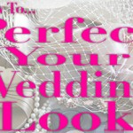How To Perfect Your Wedding Look